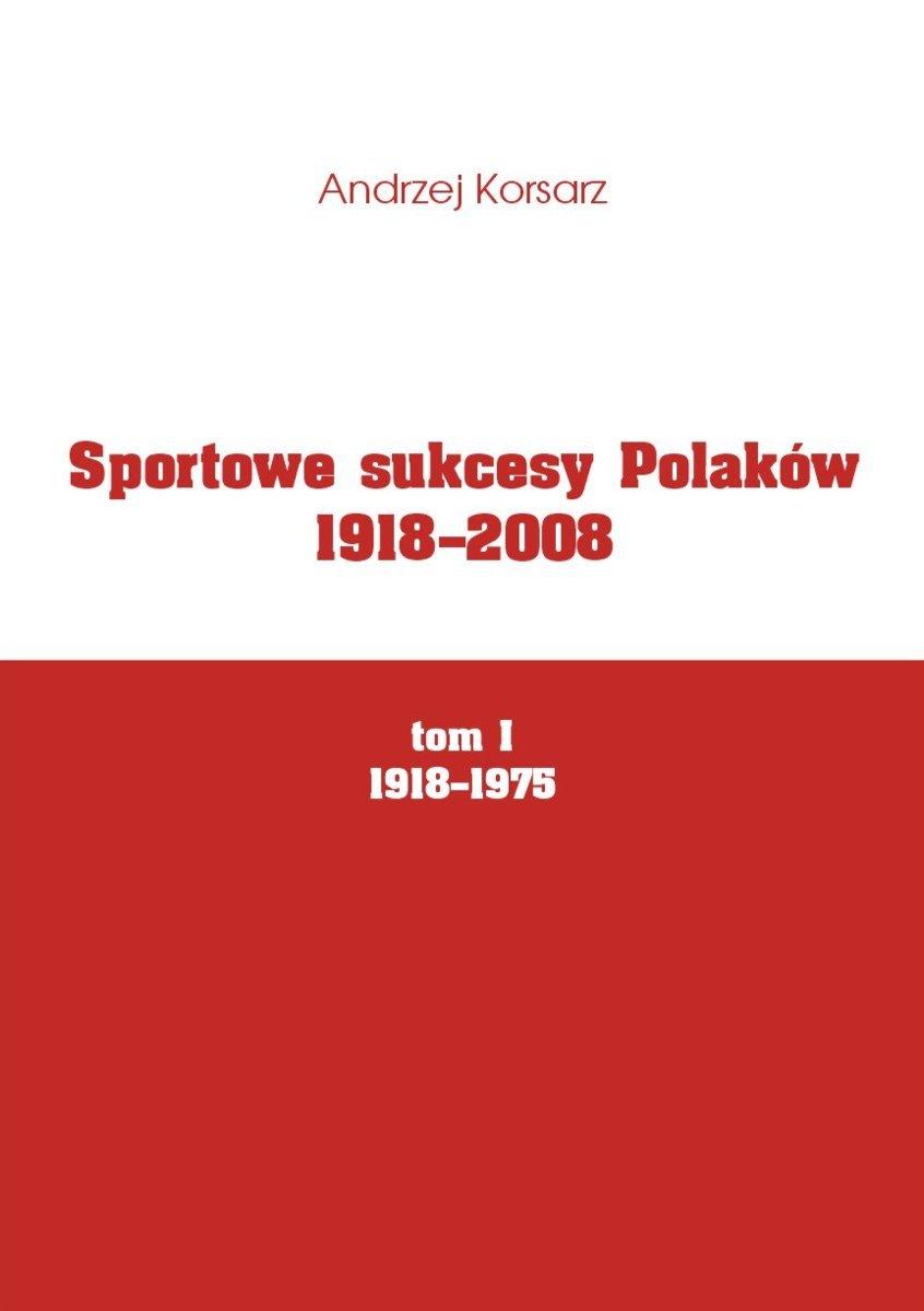 Sportowe sukcesy Polaków 1918-2008, tom I, 1918-1975 - Ebook (Książka PDF) do pobrania w formacie PDF
