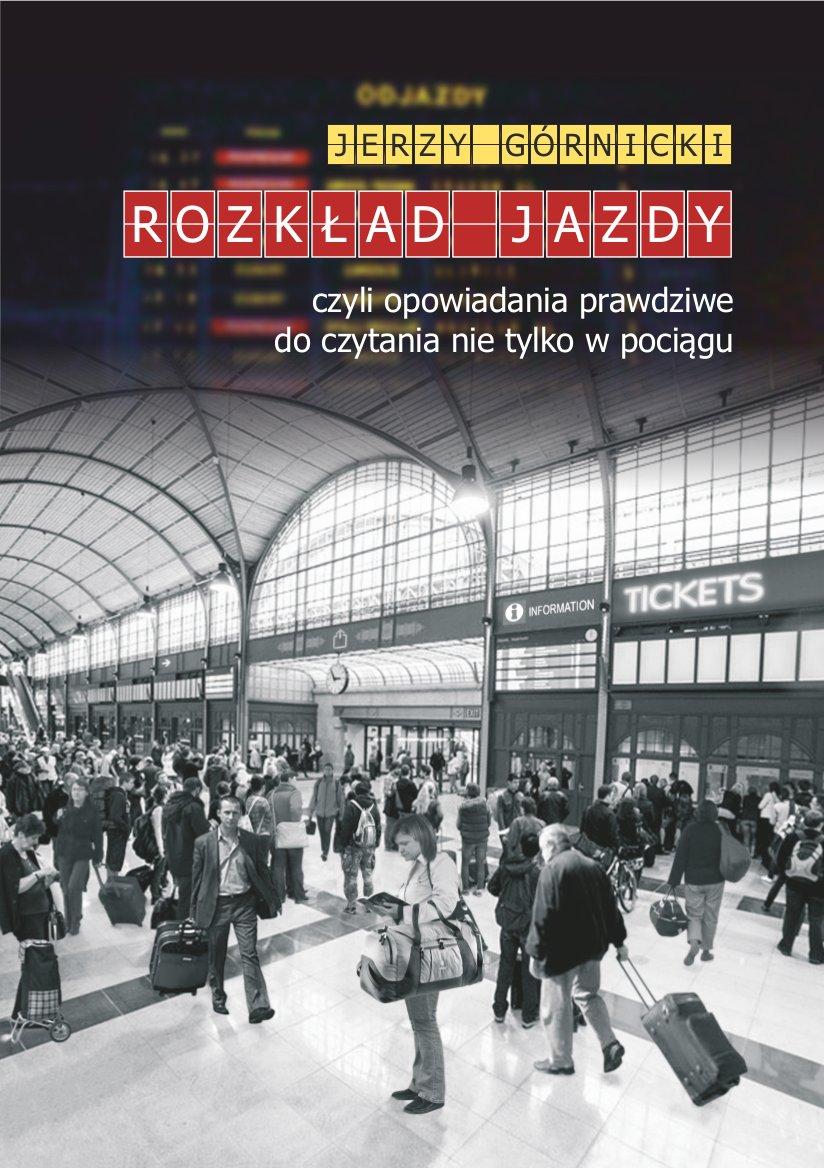 Rozkład jazdy czyli opowiadania prawdziwe do czytania nie tylko w pociągu - Ebook (Książka na Kindle) do pobrania w formacie MOBI