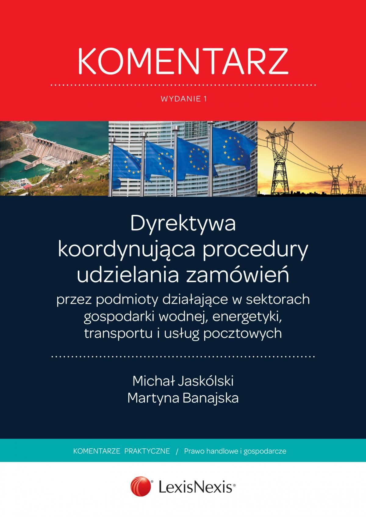 Dyrektywa koordynująca procedury udzielania zamówień przez podmioty działające w sektorach gospodarki wodnej, energetyki,  transportu i usług pocztowych. Komentarz. Wydanie 1 - Ebook (Książka EPUB) do pobrania w formacie EPUB