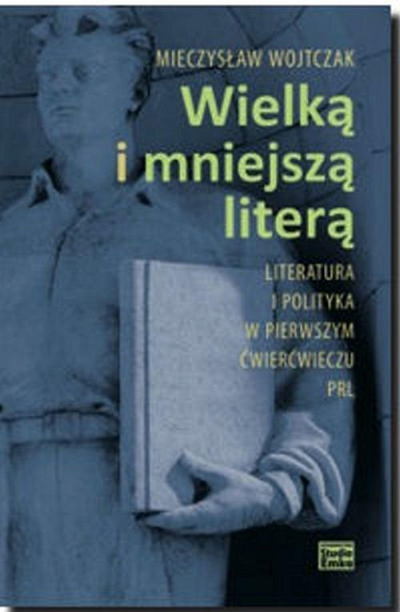 Wielką i mniejszą literą. Literatura i polityka w pierwszym ćwierćwieczu PRL - Ebook (Książka EPUB) do pobrania w formacie EPUB