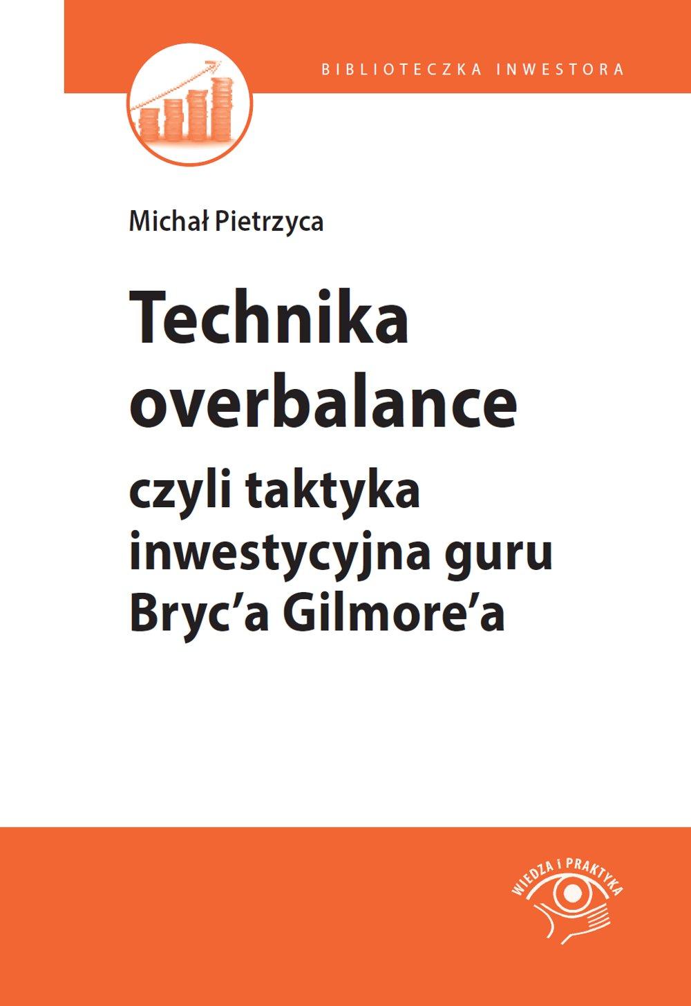 Technika overbalance, czyli taktyka inwestycyjna guru Bryc'a Gilmore'a - Ebook (Książka PDF) do pobrania w formacie PDF