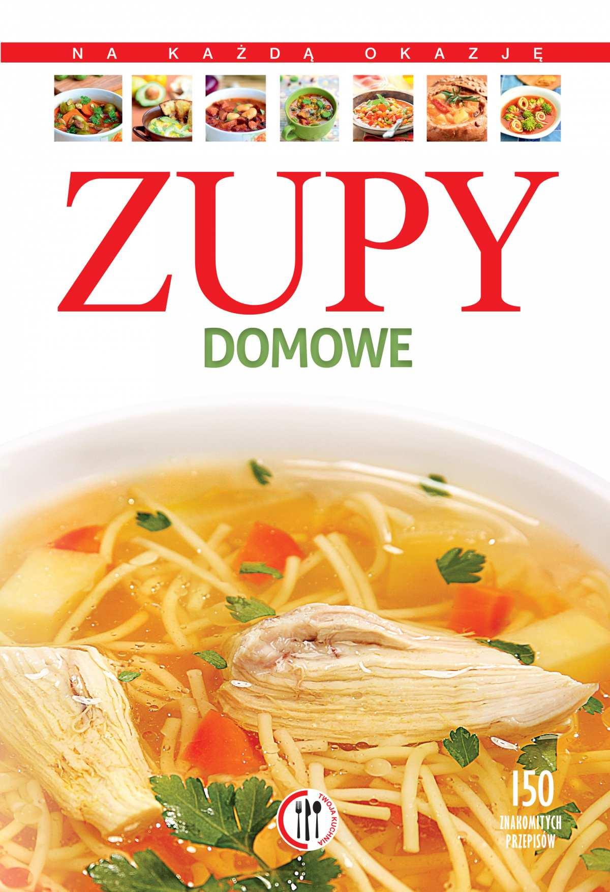 Zupy domowe. 150 znakomitych przepisów - Ebook (Książka PDF) do pobrania w formacie PDF