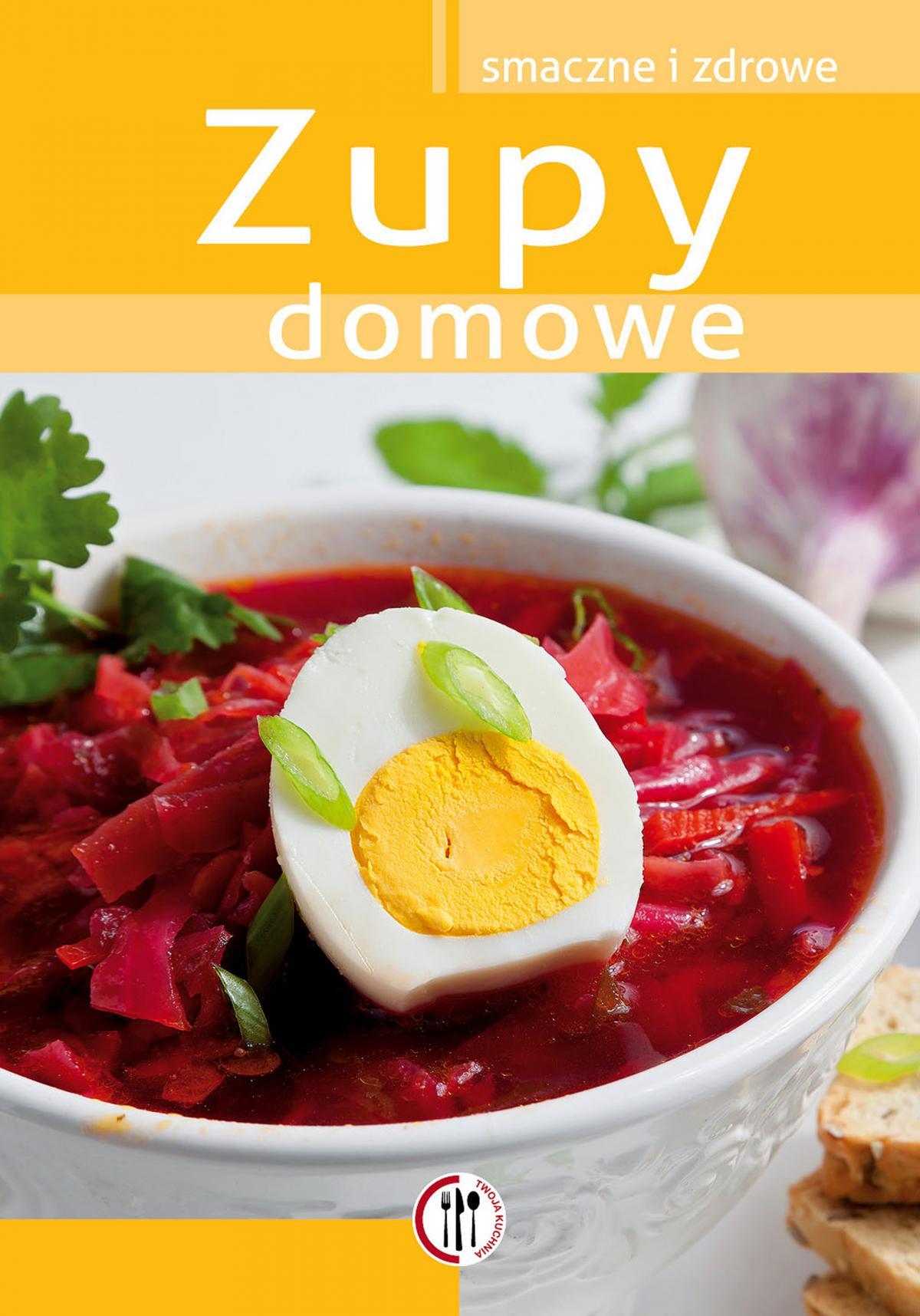 Zupy domowe. Smaczne i zdrowe - Ebook (Książka PDF) do pobrania w formacie PDF