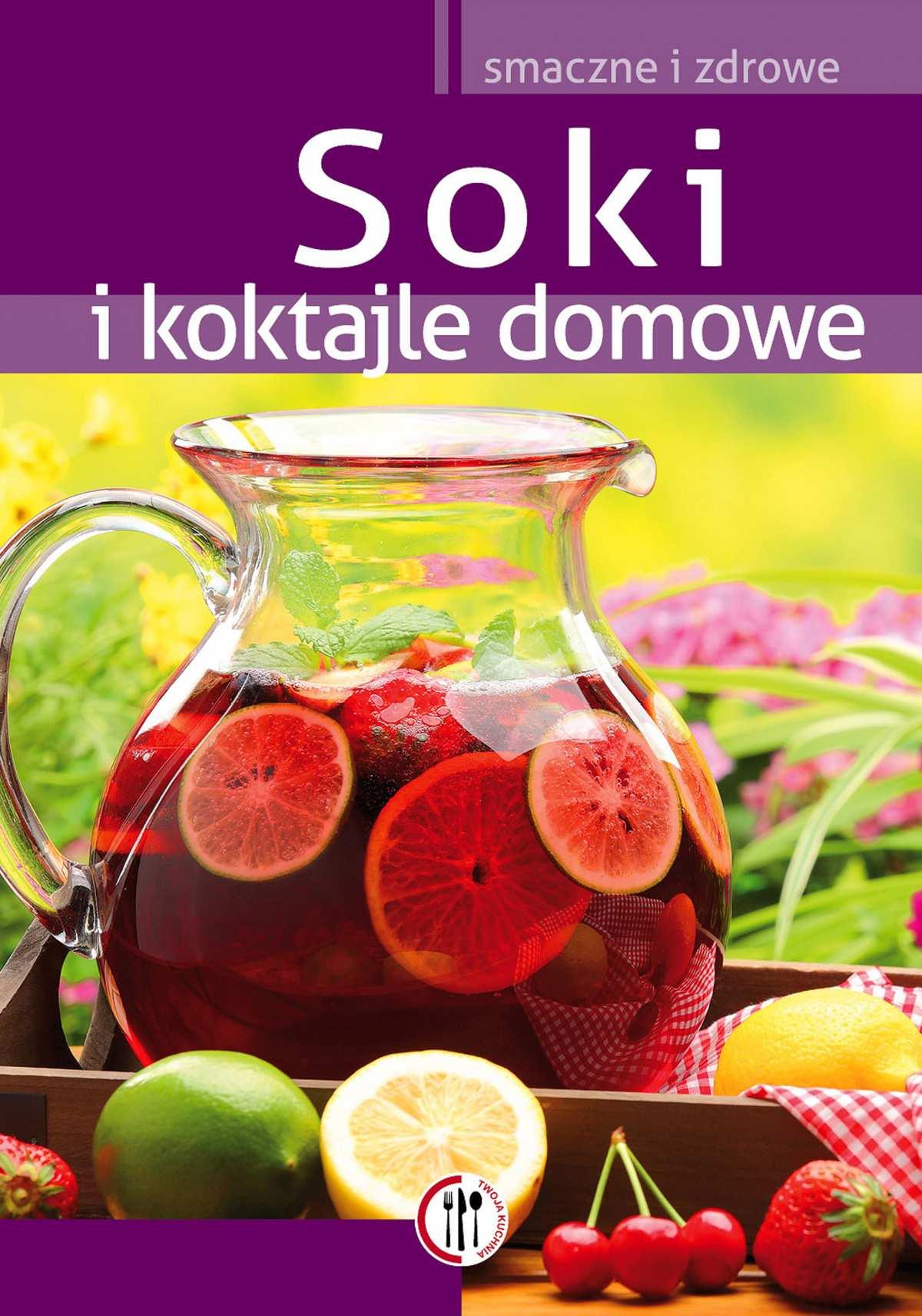 Soki i koktajle domowe - Ebook (Książka PDF) do pobrania w formacie PDF