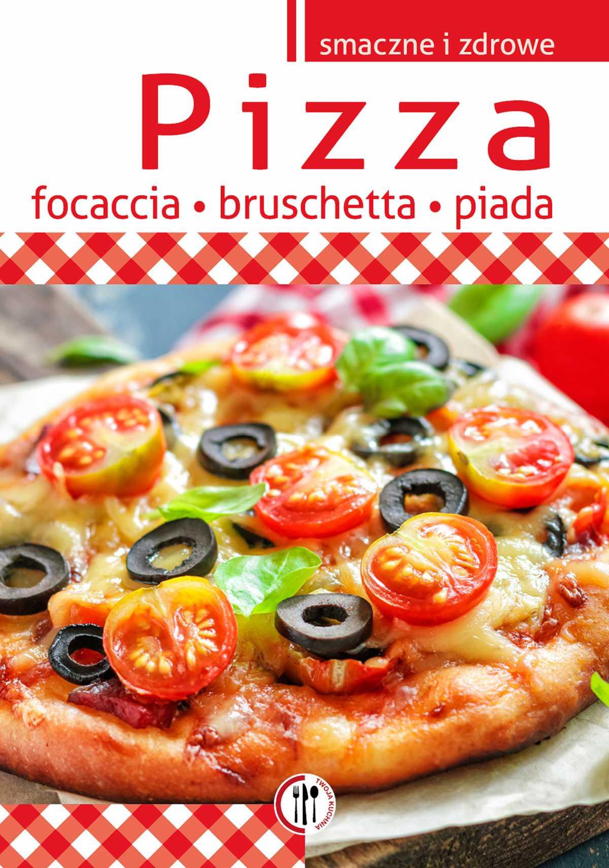 Pizza, focaccia, bruschetta, piada - Ebook (Książka PDF) do pobrania w formacie PDF