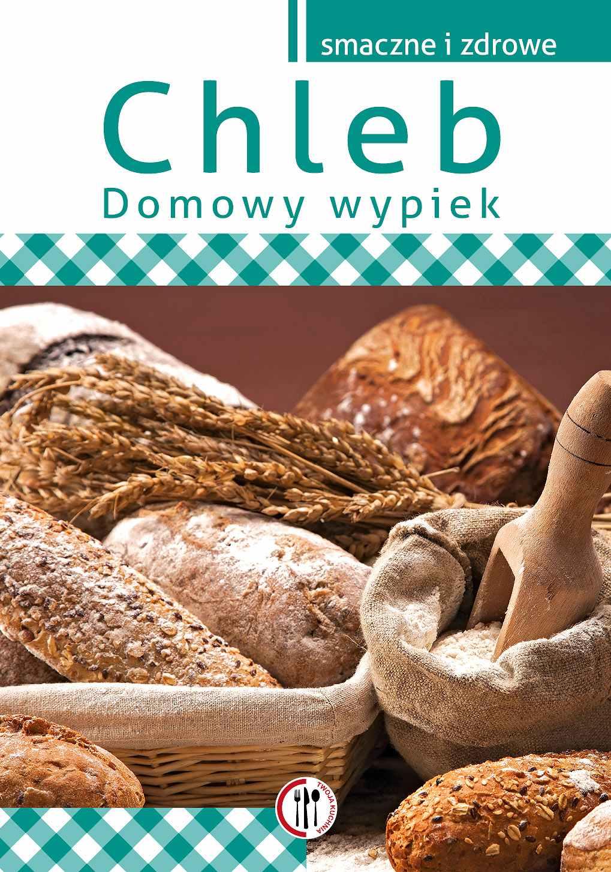 Chleb. Domowy wypiek - Ebook (Książka PDF) do pobrania w formacie PDF