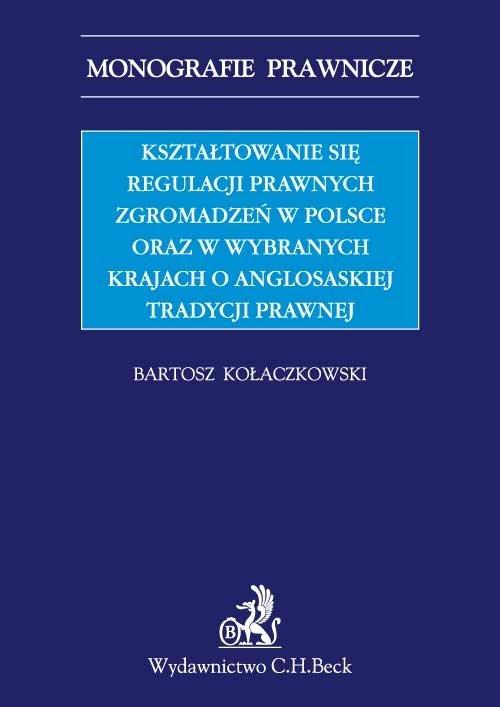Kształtowanie się regulacji prawnych zgromadzeń w Polsce oraz w wybranych krajach o anglosaskiej tradycji prawnej - Ebook (Książka PDF) do pobrania w formacie PDF