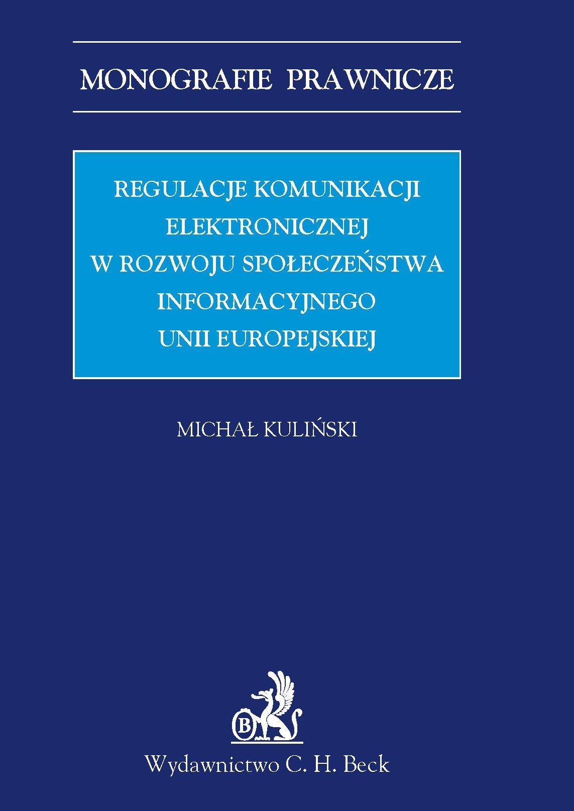 Regulacje komunikacji elektronicznej w rozwoju społeczeństwa informacyjnego Unii Europejskiej - Ebook (Książka PDF) do pobrania w formacie PDF