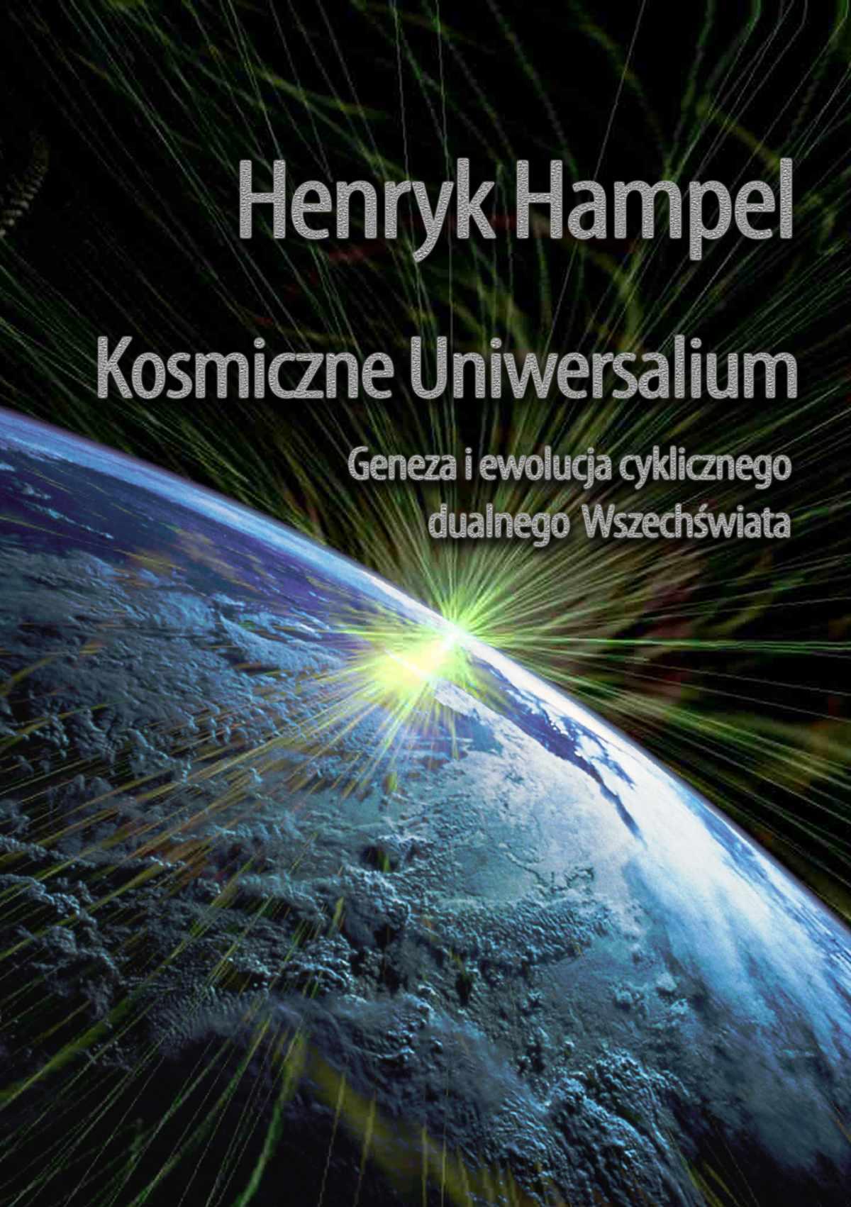 Kosmiczne Uniwersalium. Geneza i ewolucja cyklicznego dualnego Wszechświata - Ebook (Książka PDF) do pobrania w formacie PDF