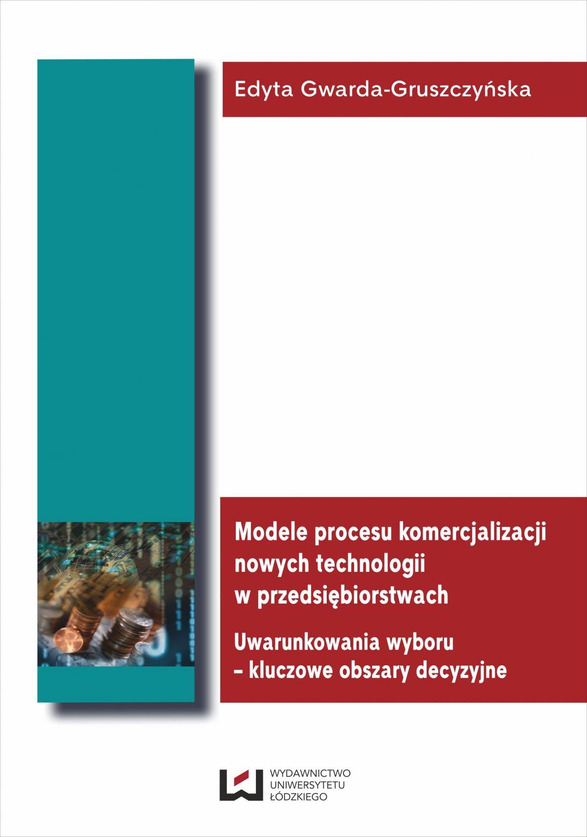 Modele procesu komercjalizacji nowych technologii w przedsiębiorstwach. Uwarunkowania wyboru – kluczowe obszary decyzyjne - Ebook (Książka PDF) do pobrania w formacie PDF