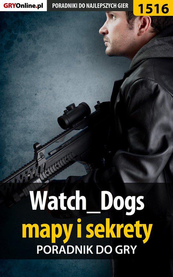 Watch Dogs - mapy i sekrety - poradnik do gry - Ebook (Książka EPUB) do pobrania w formacie EPUB