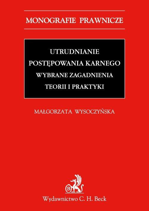 Utrudnianie postępowania karnego. Wybrane zagadnienia teorii i praktyki - Ebook (Książka PDF) do pobrania w formacie PDF
