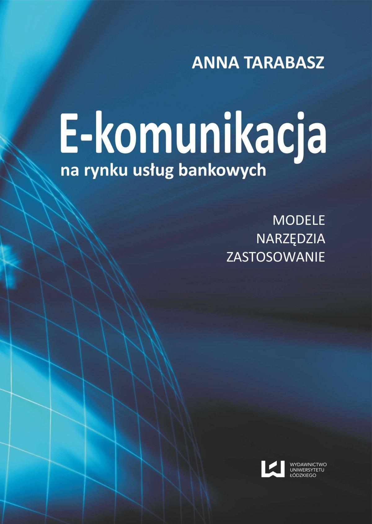 E-komunikacja na rynku usług bankowych. Modele, narzędzia, zastosowanie - Ebook (Książka PDF) do pobrania w formacie PDF