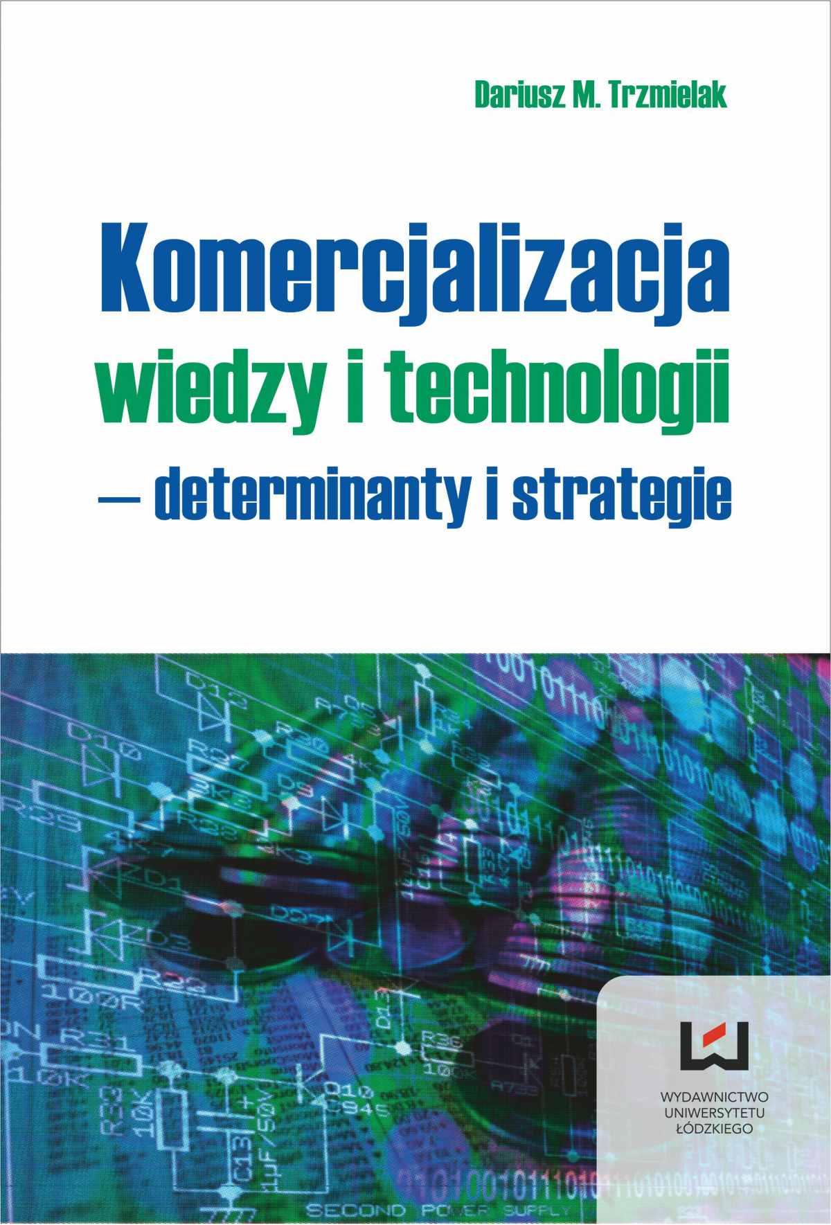 Komercjalizacja wiedzy i technologii - determinanty i strategie - Ebook (Książka PDF) do pobrania w formacie PDF