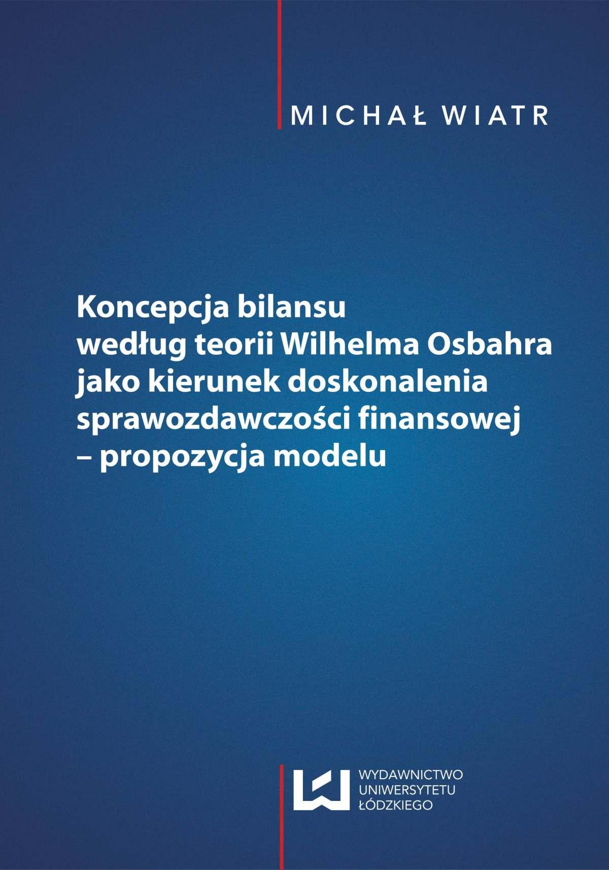 Koncepcja bilansu według teorii Wilhelma Osbahra jako kierunek doskonalenia sprawozdawczości finansowej - propozycja modelu - Ebook (Książka PDF) do pobrania w formacie PDF