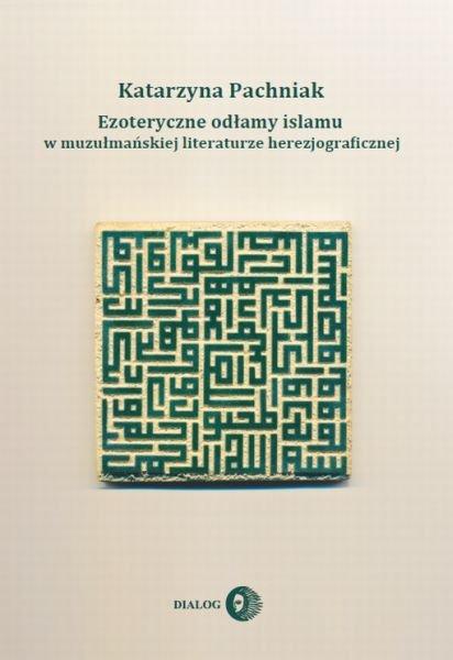 Ezoteryczne odłamy islamu w muzułmańskiej literaturze herezjograficznej - Ebook (Książka EPUB) do pobrania w formacie EPUB
