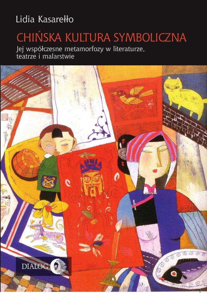 Chińska kultura symboliczna. Jej współczesne metamorfozy w literaturze, teatrze i malarstwie - Ebook (Książka EPUB) do pobrania w formacie EPUB