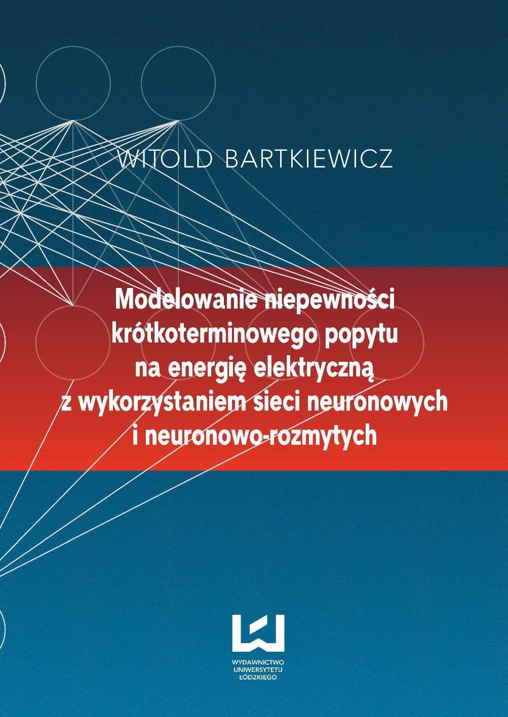 Modelowanie niepewności krótkoterminowego popytu na energię elektryczną z wykorzystaniem sieci neuronowych i neuronowo-rozmytych - Ebook (Książka PDF) do pobrania w formacie PDF