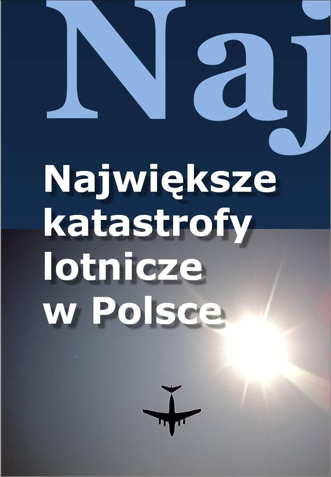 Największe katastrofy lotnicze w Polsce - Ebook (Książka EPUB) do pobrania w formacie EPUB
