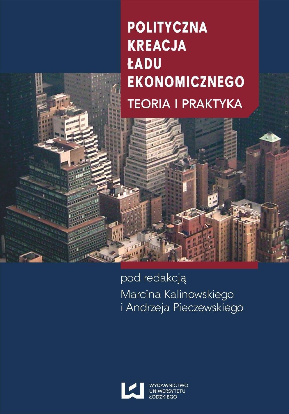 Polityczna kreacja ładu ekonomicznego. Teoria i praktyka - Ebook (Książka PDF) do pobrania w formacie PDF