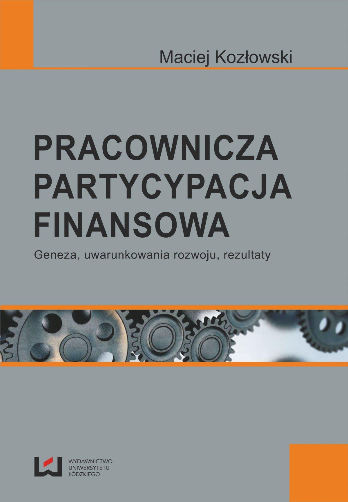 Pracownicza partycypacja finansowa. Geneza, uwarunkowania rozwoju, rezultaty - Ebook (Książka PDF) do pobrania w formacie PDF