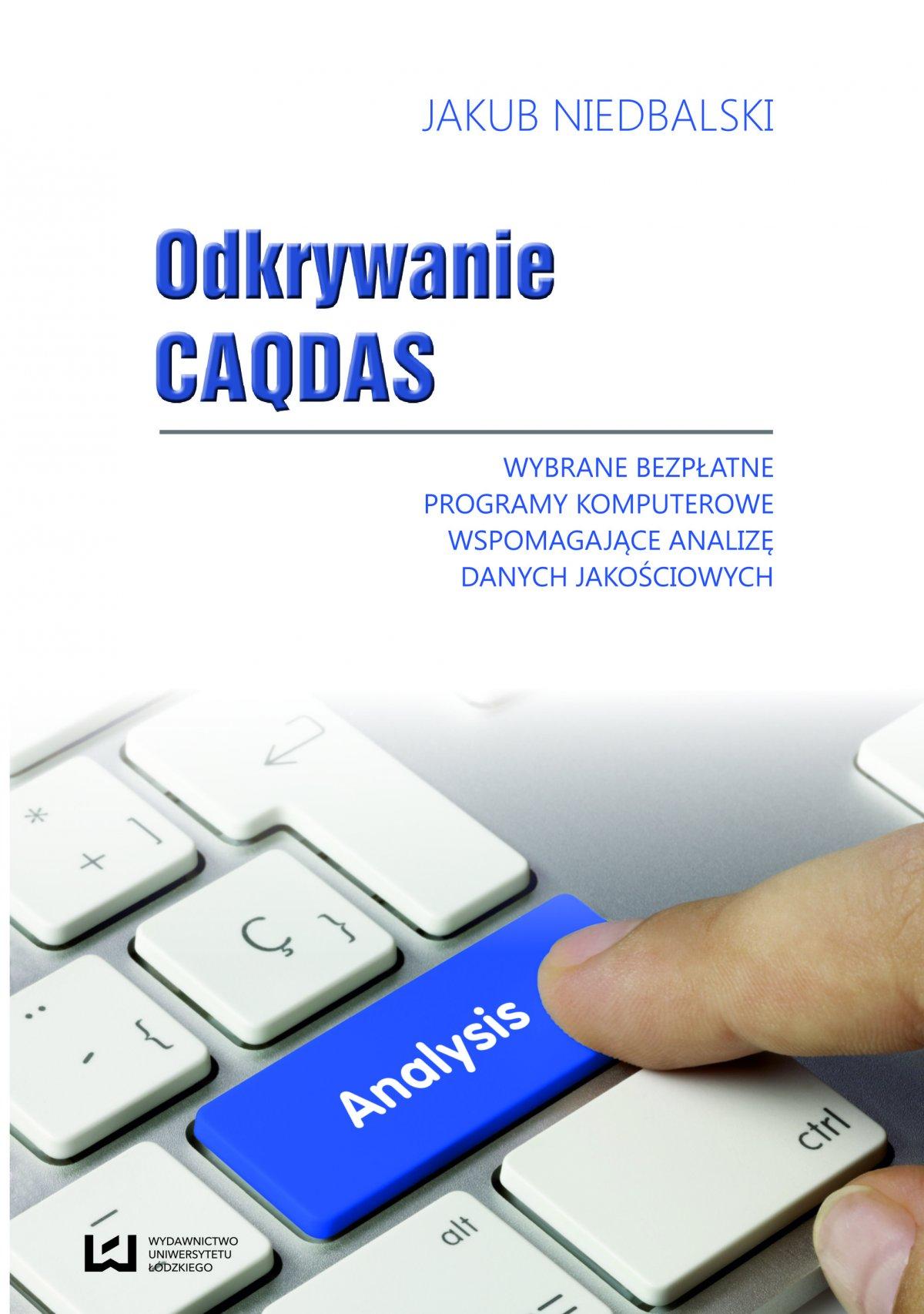Odkrywanie CAQDAS. Wybrane bezpłatne programy komputerowe wspomagające analizę danych jakościowych - Ebook (Książka PDF) do pobrania w formacie PDF