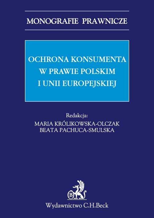 Ochrona konsumenta w prawie polskim i Unii Europejskiej - Ebook (Książka PDF) do pobrania w formacie PDF