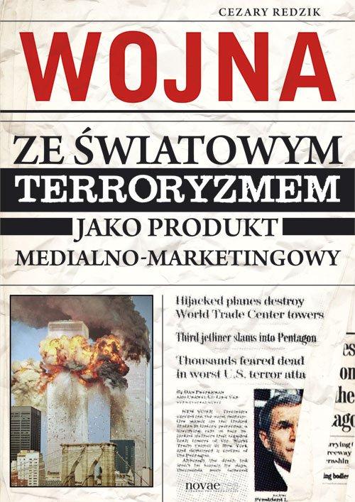 Wojna ze światowym terroryzmem jako produkt medialno-marketingowy - Ebook (Książka EPUB) do pobrania w formacie EPUB