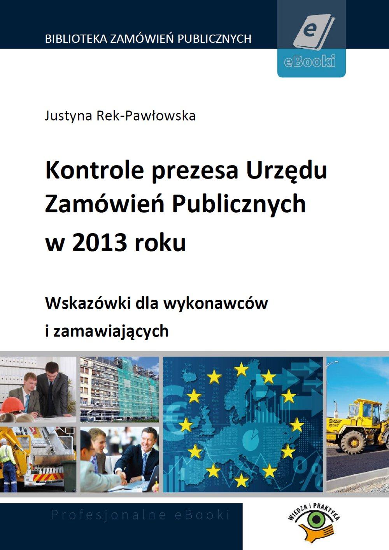 Kontrole prezesa Urzędu Zamówień Publicznych w 2013 roku. Wskazówki dla wykonawców i zamawiających - Ebook (Książka PDF) do pobrania w formacie PDF