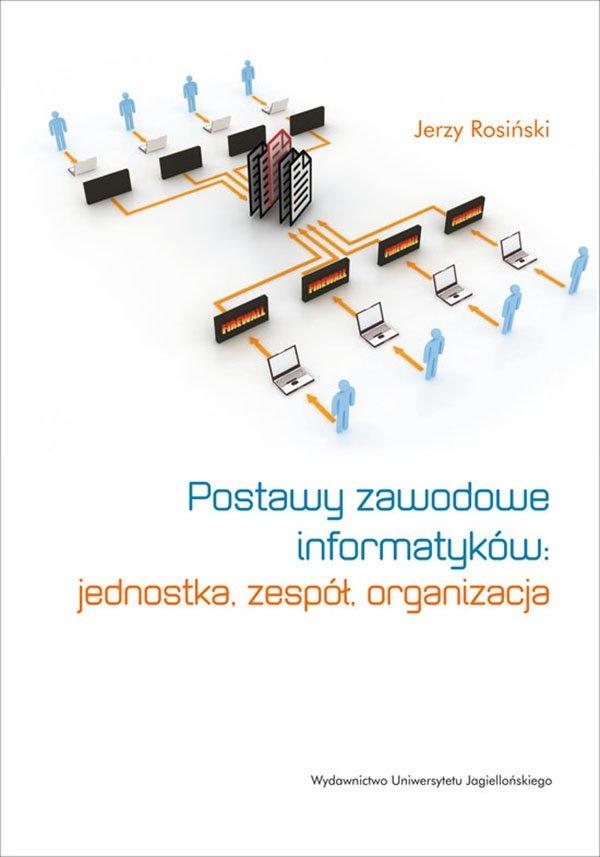 Postawy zawodowe informatyków: jednostka, zespół, organizacja - Ebook (Książka PDF) do pobrania w formacie PDF