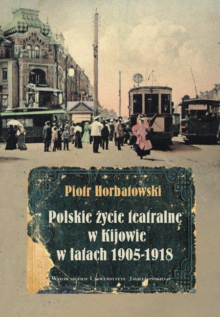 Polskie życie teatralne w Kijowie w latach 1905-1918 - Ebook (Książka PDF) do pobrania w formacie PDF