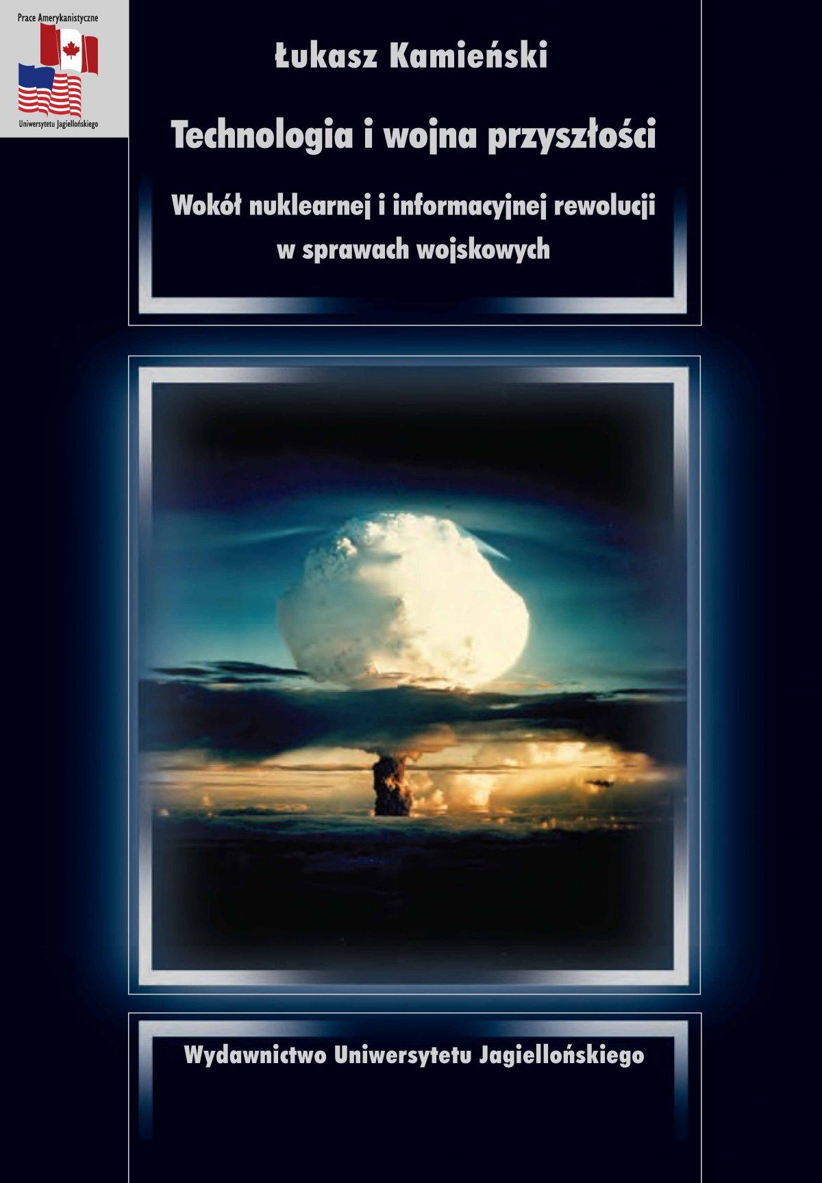 Technologia i wojna przyszłości. Wokół nuklearnej i informacyjnej rewolucji w sprawach wojskowych - Ebook (Książka PDF) do pobrania w formacie PDF