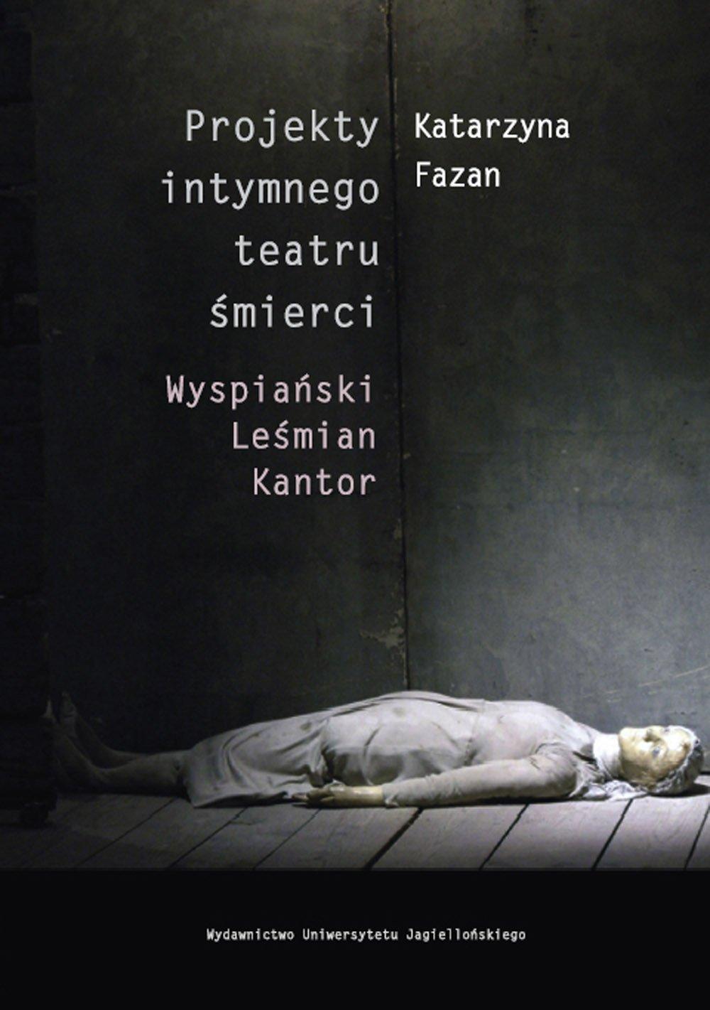 Projekty intymnego teatru śmierci. Wyspiański – Leśmian – Kantor - Ebook (Książka PDF) do pobrania w formacie PDF