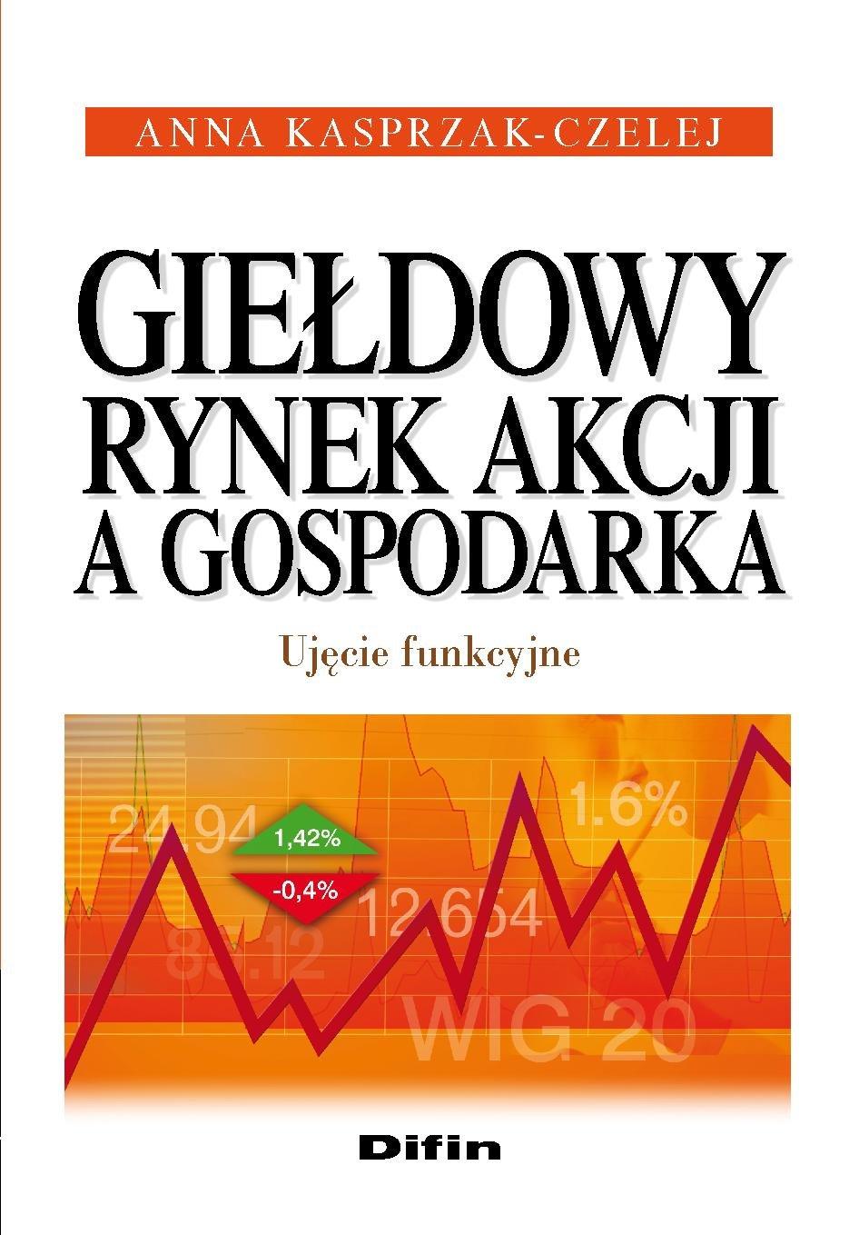 Giełdowy rynek akcji a gospodarka. Ujęcie funkcyjne - Ebook (Książka PDF) do pobrania w formacie PDF