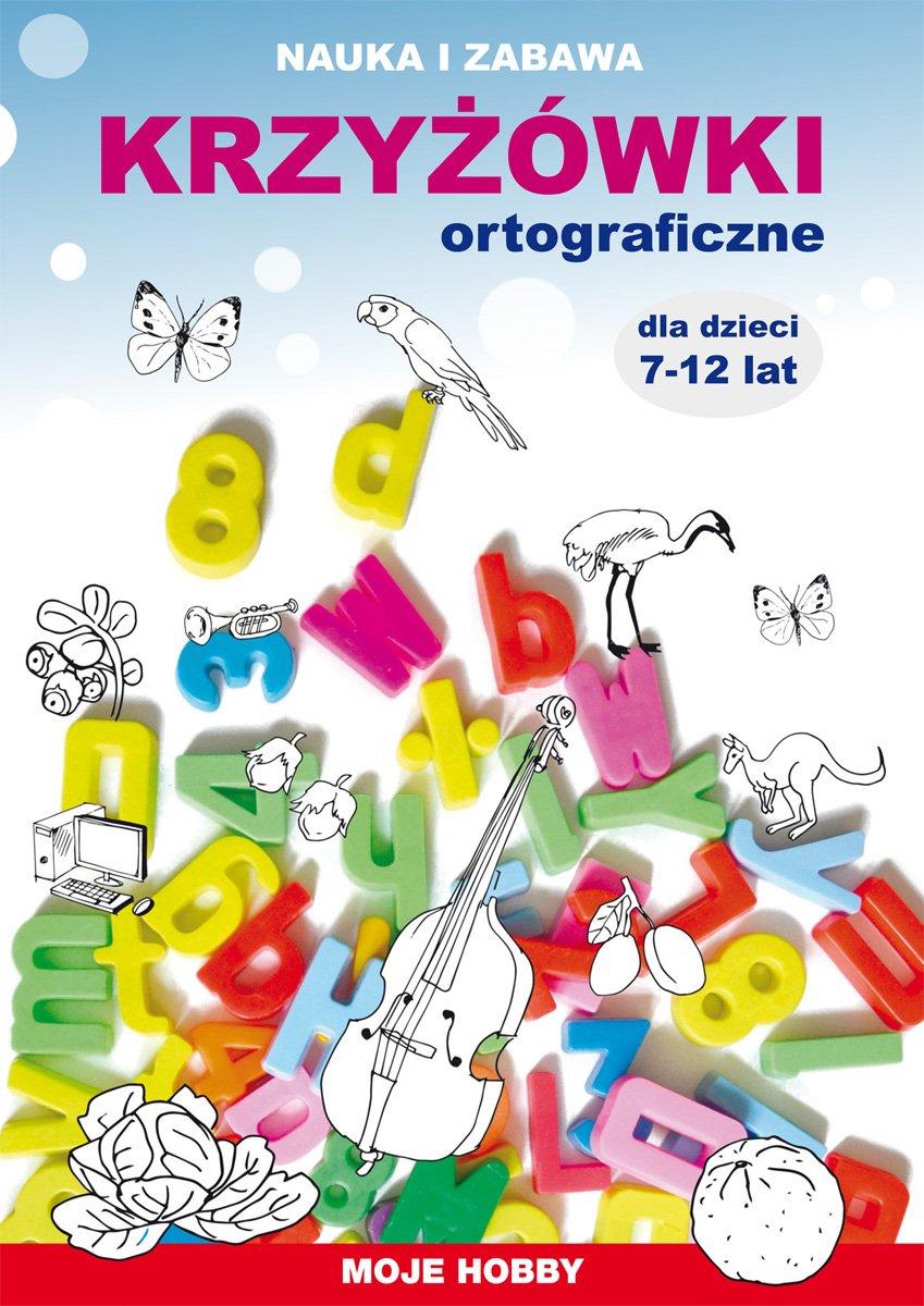 Krzyżówki ortograficzne dla dzieci 7-12 lat. Nauka i zabawa. Moje hobby - Ebook (Książka PDF) do pobrania w formacie PDF