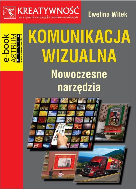 Komunikacja wizualna. Nowoczesne narzędzia - Ebook (Książka PDF) do pobrania w formacie PDF