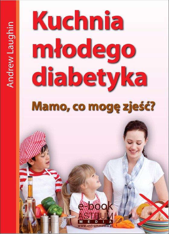 Kuchnia młodego diabetyka - Ebook (Książka PDF) do pobrania w formacie PDF