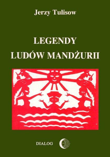 Legendy ludów Mandżurii. Tom I - Ebook (Książka na Kindle) do pobrania w formacie MOBI