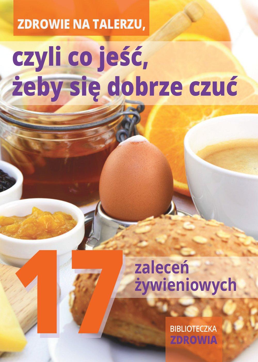 Zdrowie na talerzu, czyli co jeść, żeby się dobrze czuć. 17 zaleceń żywieniowych - Ebook (Książka PDF) do pobrania w formacie PDF