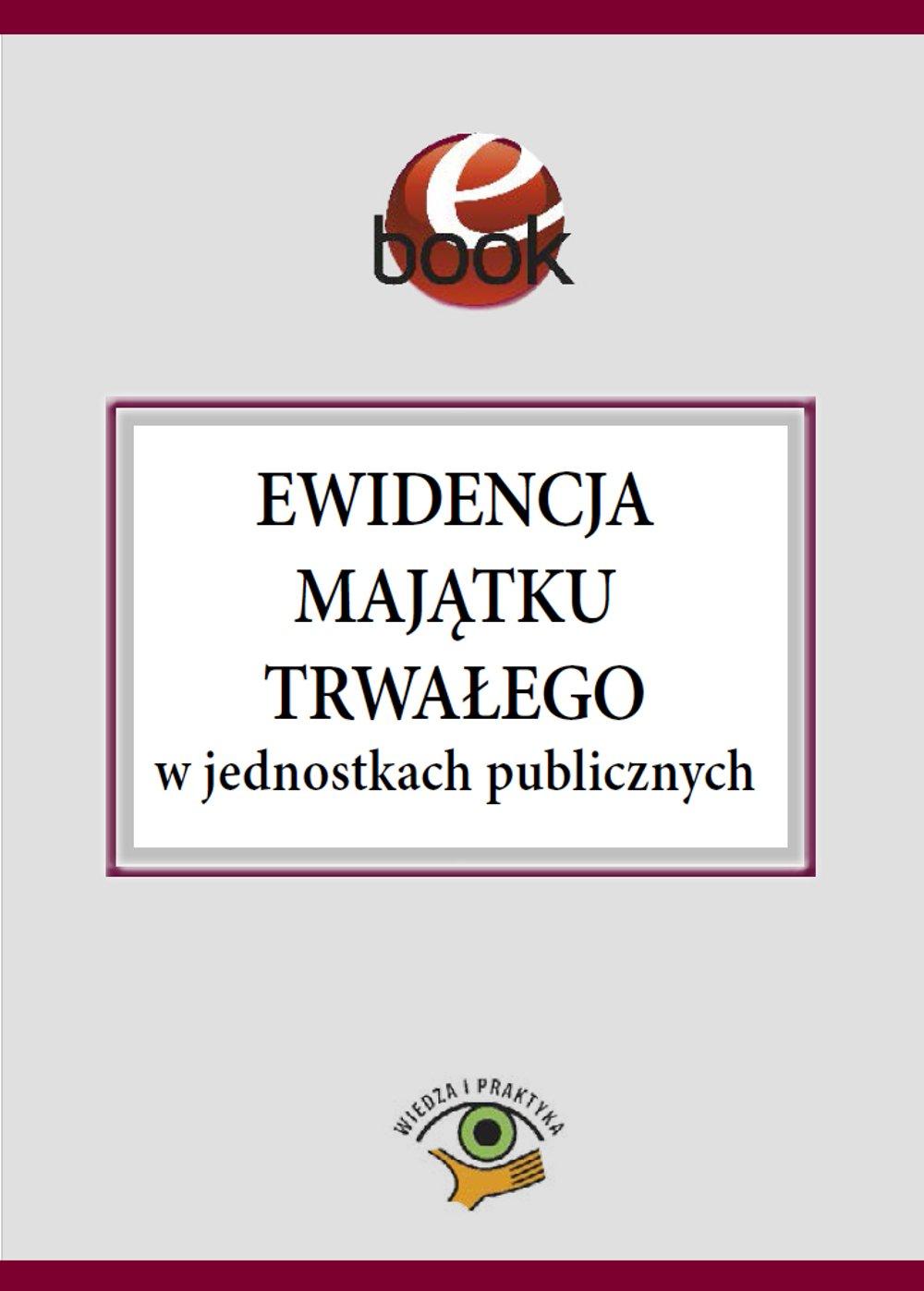 Ewidencja majątku trwałego w jednostkach publicznych - Ebook (Książka PDF) do pobrania w formacie PDF