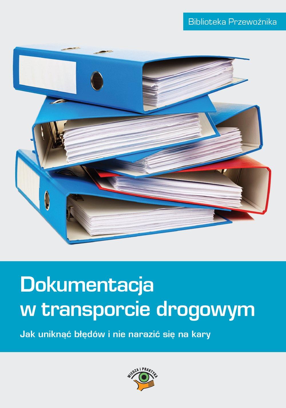 Dokumentacja w transporcie drogowym. Jak uniknąć błędów i nie narazić się na kary - Ebook (Książka EPUB) do pobrania w formacie EPUB