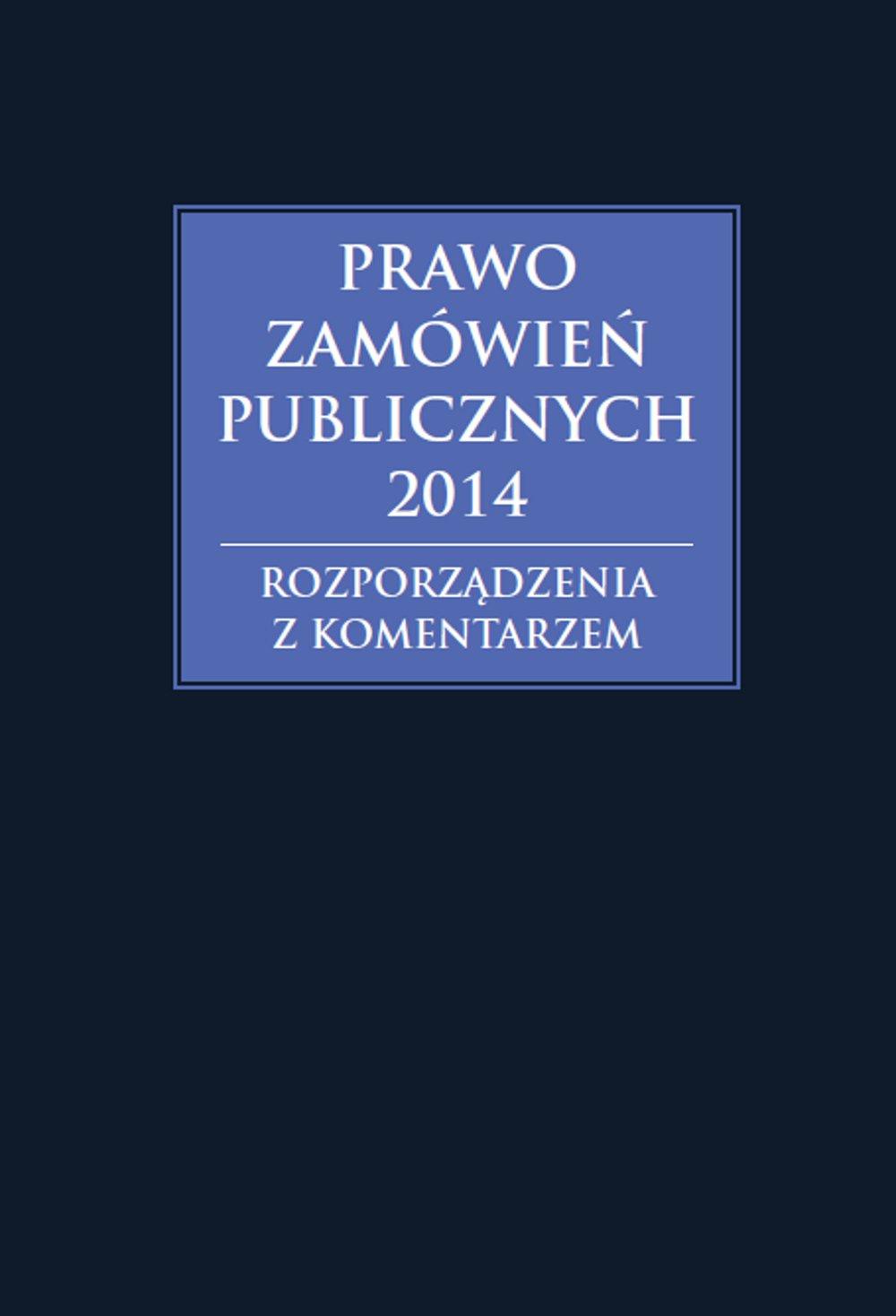 Prawo zamówień publicznych 2014. Rozporządzenia z komentarzem - Ebook (Książka EPUB) do pobrania w formacie EPUB