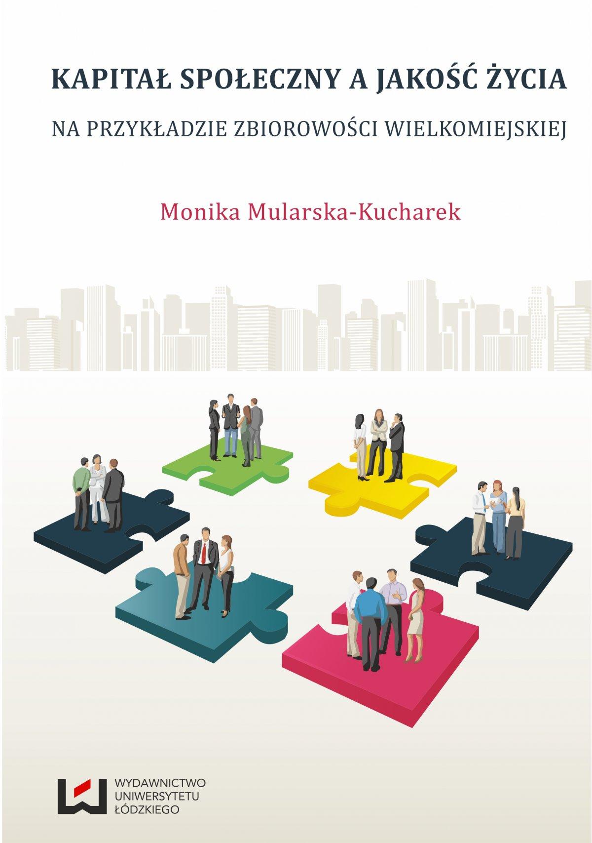 Kapitał społeczny a jakość życia. Na przykładzie zbiorowości wielkomiejskiej - Ebook (Książka PDF) do pobrania w formacie PDF