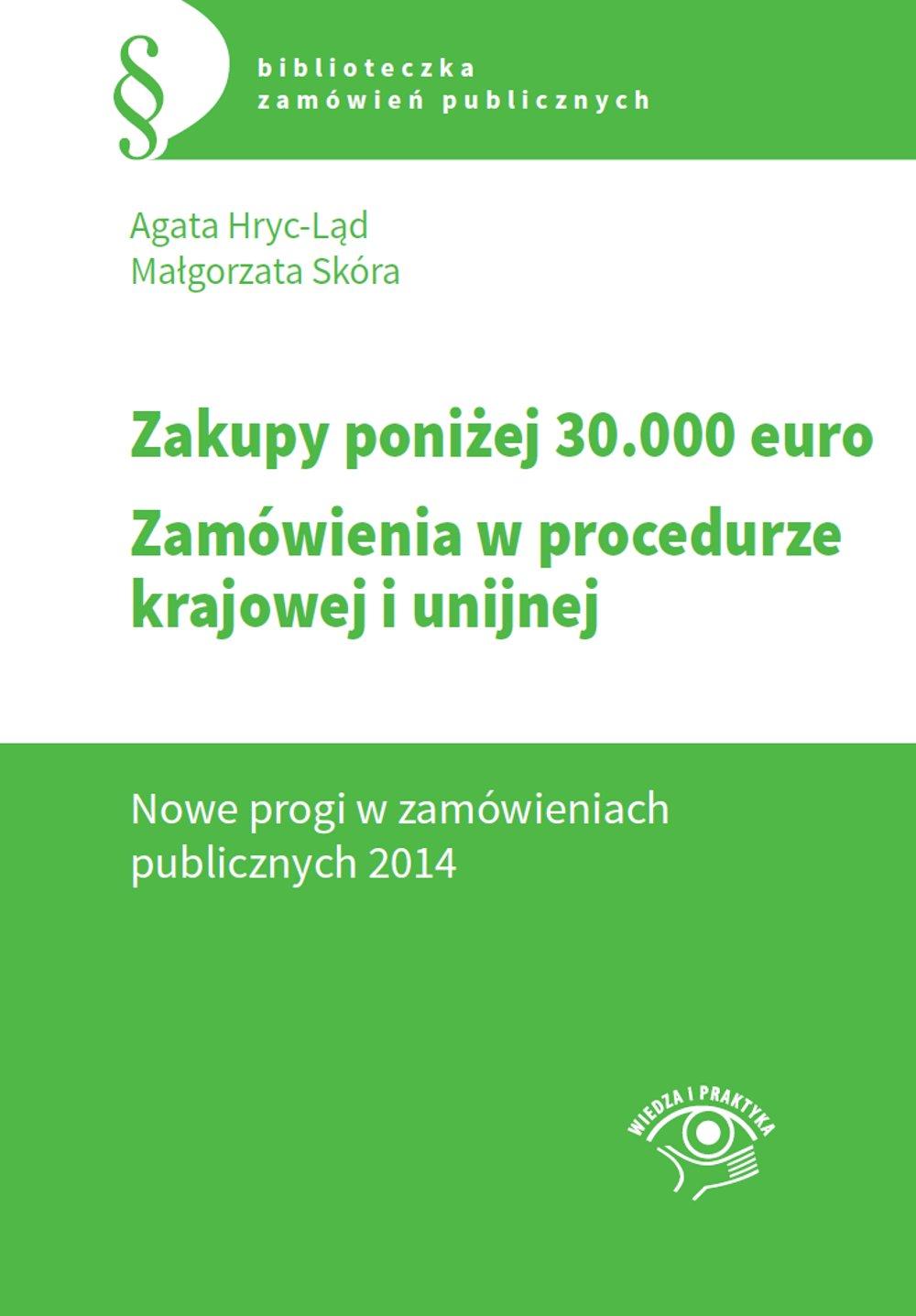 Zakupy do 30 tys. euro. Zamówienia w procedurze krajowej i unijnej. Nowe progi w zamówieniach publicznych 2014 - Ebook (Książka PDF) do pobrania w formacie PDF