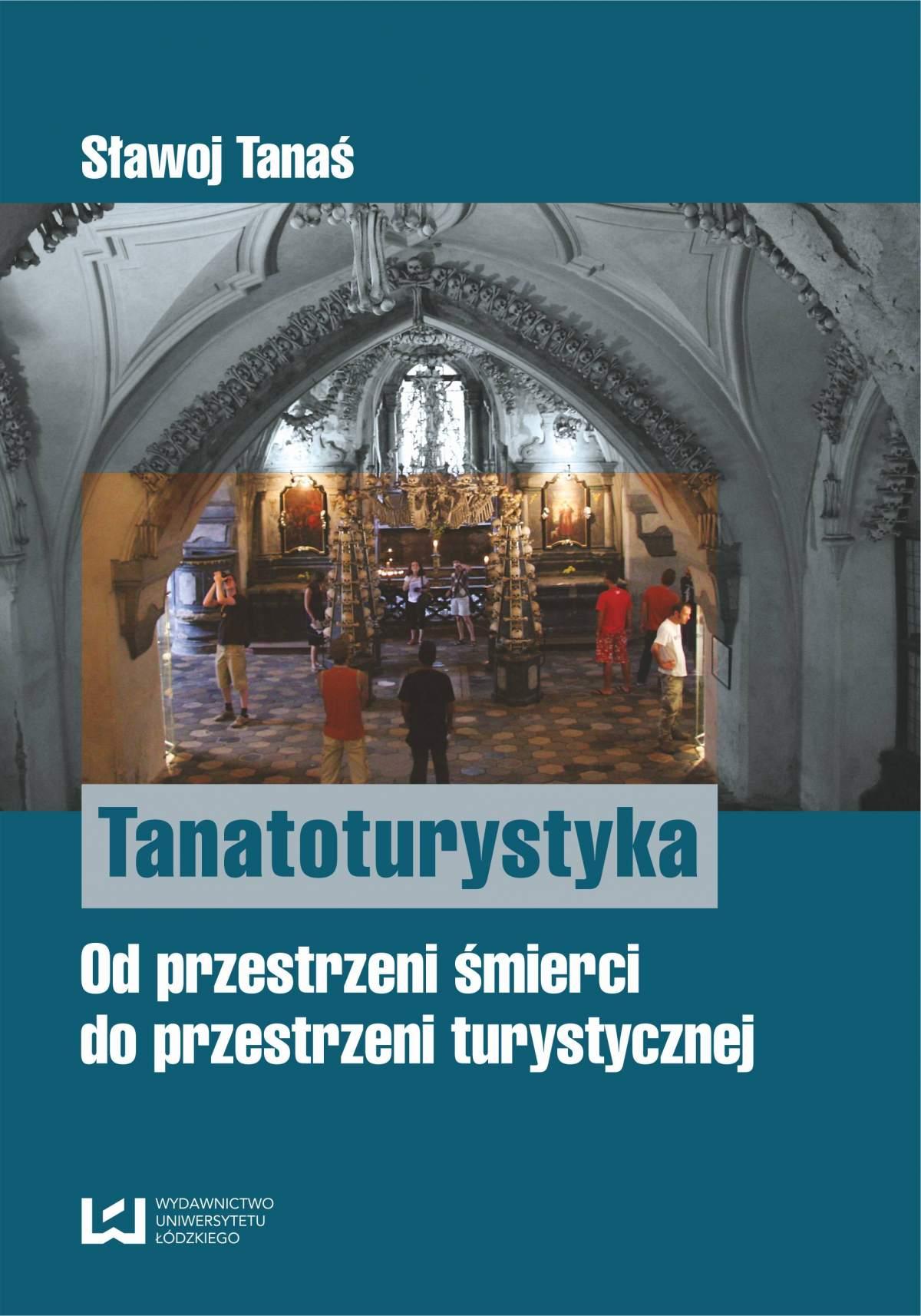 Tanatoturystyka. Od przestrzeni śmierci do przestrzeni turystycznej - Ebook (Książka PDF) do pobrania w formacie PDF
