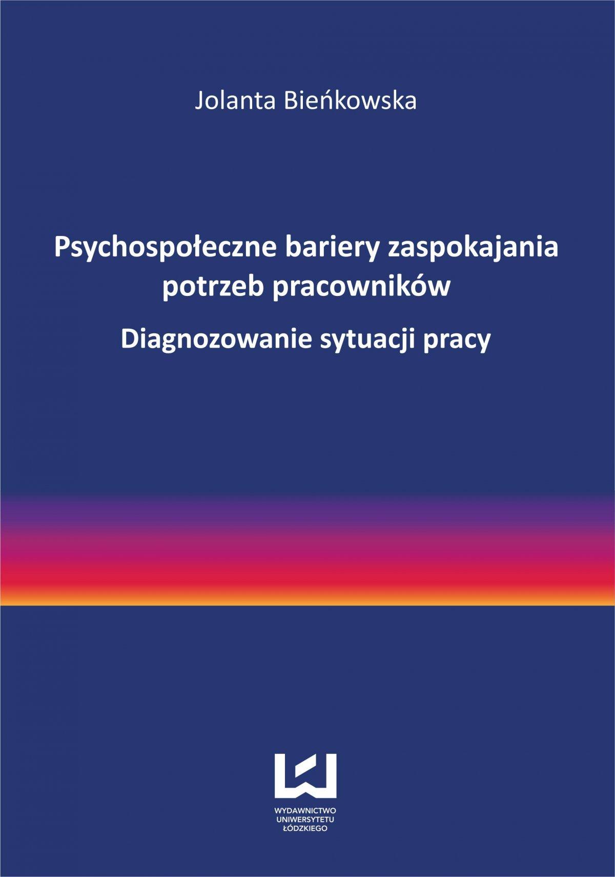 Psychospołeczne bariery zaspokajania potrzeb pracowników. Diagnozowanie sytuacji pracy - Ebook (Książka PDF) do pobrania w formacie PDF