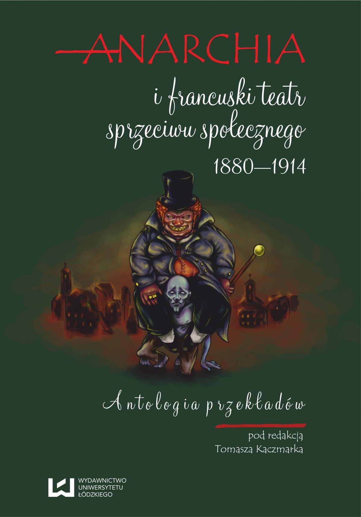 Anarchia i francuski teatr sprzeciwu społecznego 1880‒1914. Antologia przekładów - Ebook (Książka PDF) do pobrania w formacie PDF