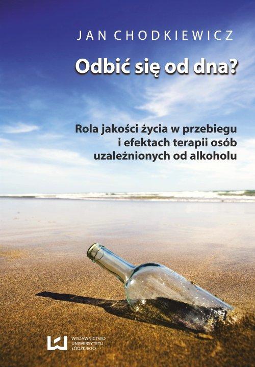 Odbić się od dna? Rola jakości życia w przebiegu i efektach terapii osób uzależnionych od alkoholu - Ebook (Książka PDF) do pobrania w formacie PDF