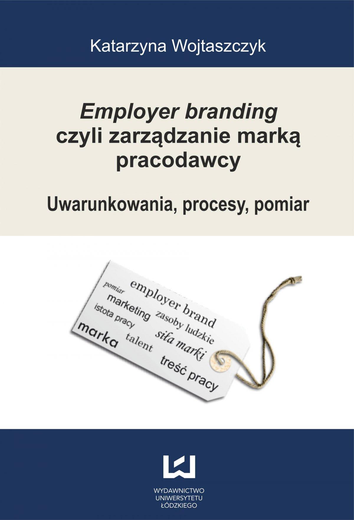 Employer branding czyli zarządzanie marką pracodawcy. Uwarunkowania, procesy, pomiar - Ebook (Książka PDF) do pobrania w formacie PDF