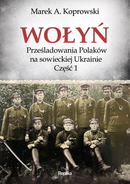 Wołyń. Prześladowania Polaków na sowieckiej Ukrainie. Część 1 - Ebook (Książka na Kindle) do pobrania w formacie MOBI